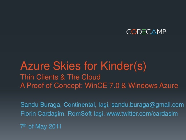 Azure Skies for Kinder(s)Thin Clients & The CloudA Proof of Concept: WinCE 7.0 & Windows Azure<br />Sandu Buraga, Continen...