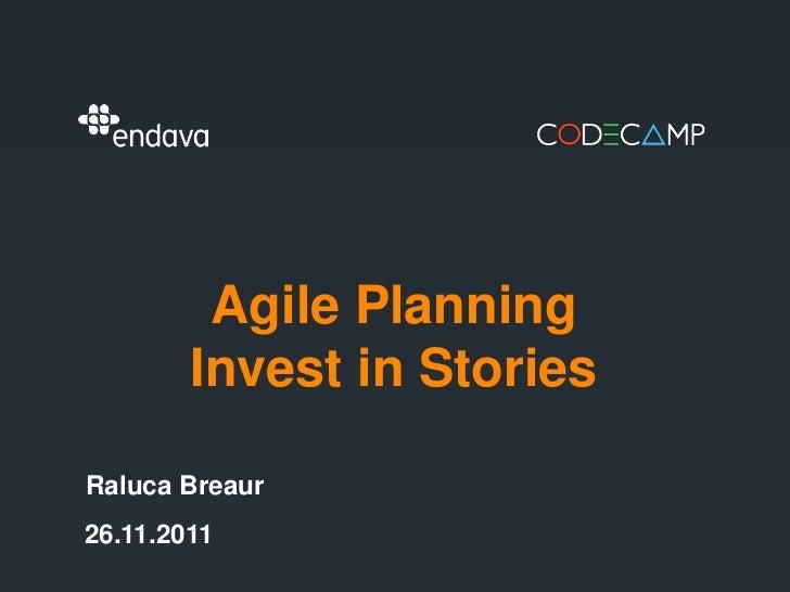 Agile Planning        Invest in StoriesRaluca Breaur26.11.2011