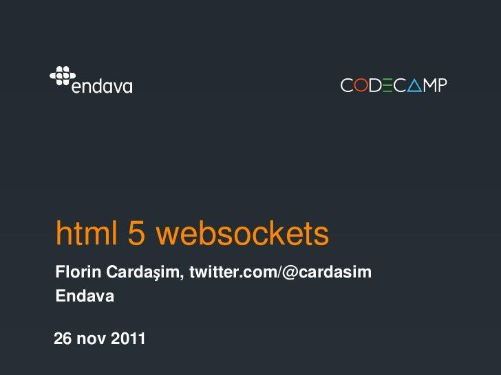 html 5 websocketsFlorin Cardașim, twitter.com/@cardasimEndava26 nov 2011