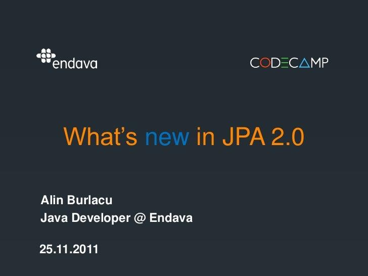 Codecamp iasi-26 nov 2011-what's new in jpa 2.0