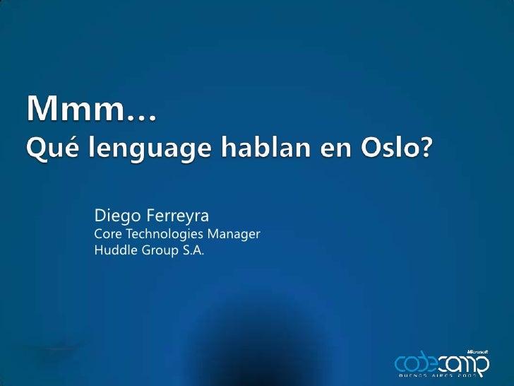 Mmm…Quélenguagehablan en Oslo?<br />Diego Ferreyra<br />Core Technologies Manager<br />Huddle Group S.A.<br />