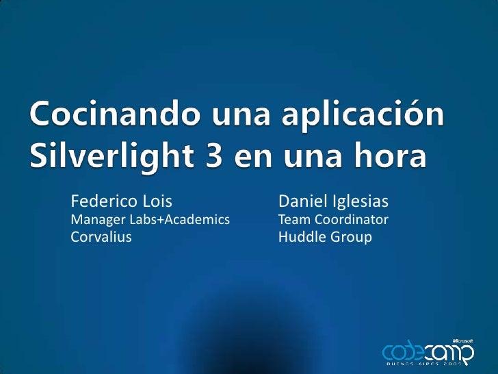 Cocinandounaaplicación Silverlight 3 en unahora<br />Daniel Iglesias<br />Team Coordinator<br />Huddle Group<br />Federico...