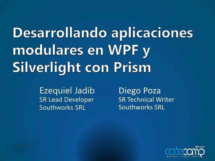 [Code Camp 2009] Desarrollando aplicaciones modulares en WPFY Silverlight con Prism (Ezequiel Jadib + Diego Poza)