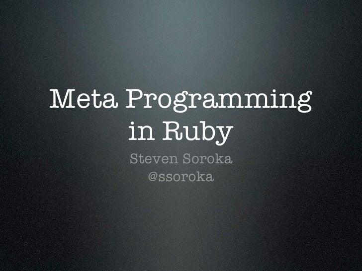 Meta Programming      in Ruby     Steven Soroka       @ssoroka