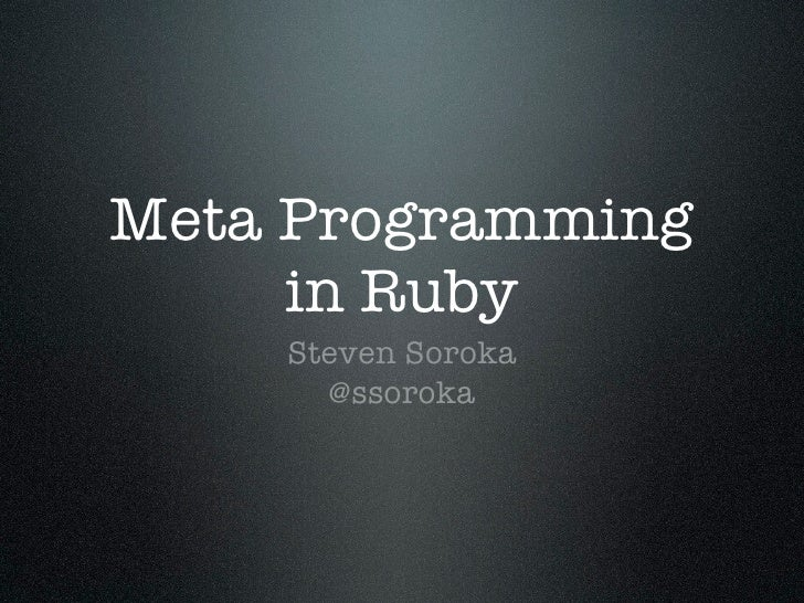 Meta Programming in Ruby - Code Camp 2010