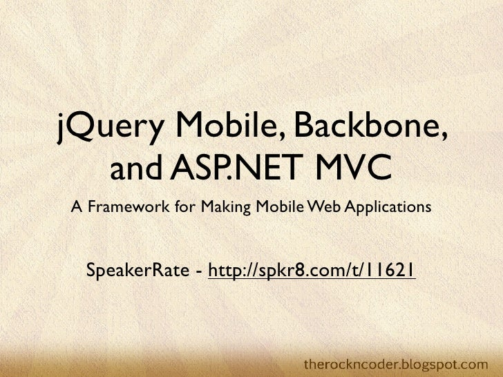 jQuery Mobile, Backbone,   and ASP.NET MVCA Framework for Making Mobile Web Applications SpeakerRate - http://spkr8.com/t/...