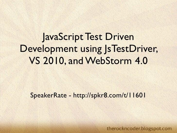 JavaScript Test DrivenDevelopment using JsTestDriver, VS 2010, and WebStorm 4.0  SpeakerRate - http://spkr8.com/t/11601