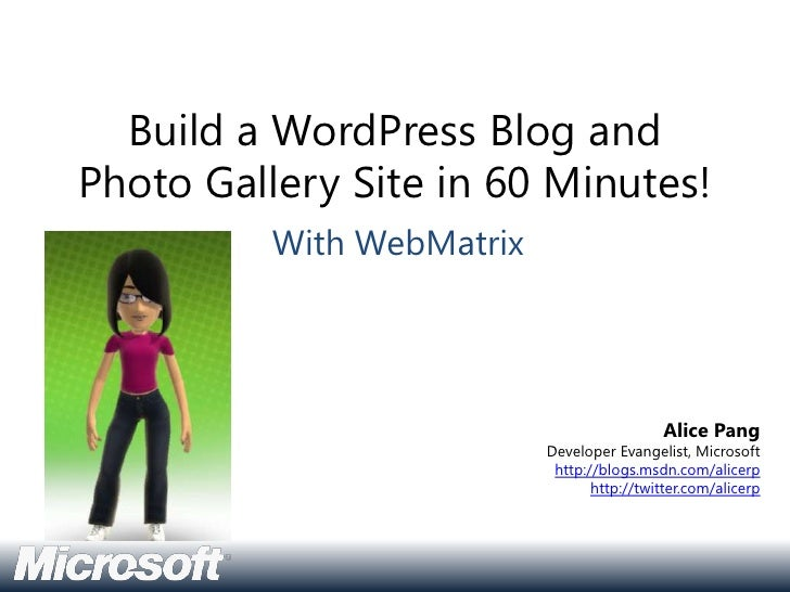 Build a WordPress Blog and Photo Gallery Site in 60 Minutes!<br />With WebMatrix<br />Alice Pang<br />Developer Evangelist...