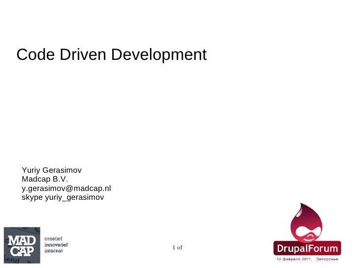 Yuriy Gerasimov Madcap B.V. [email_address] skype yuriy_gerasimov Code Driven Development