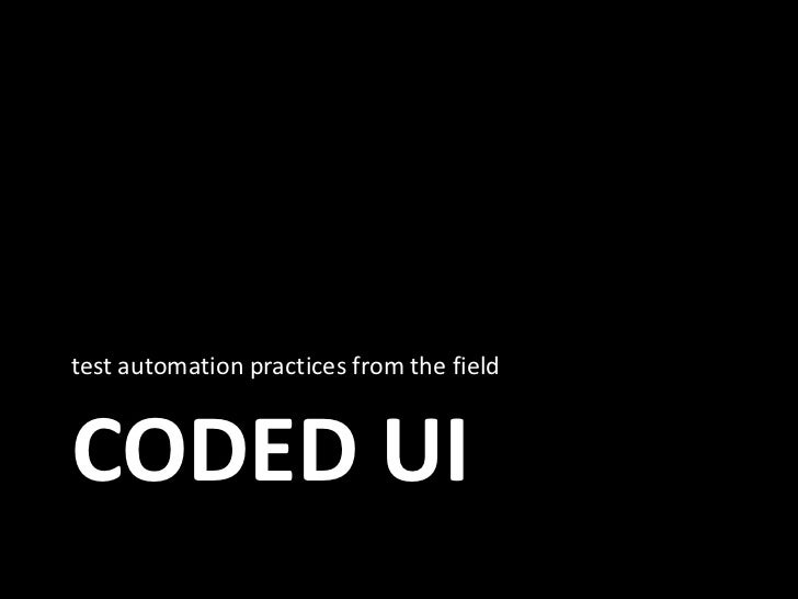 Coded UI - Test automation Practices from the Field