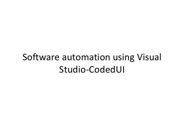 Software automation using Visual        Studio-CodedUI