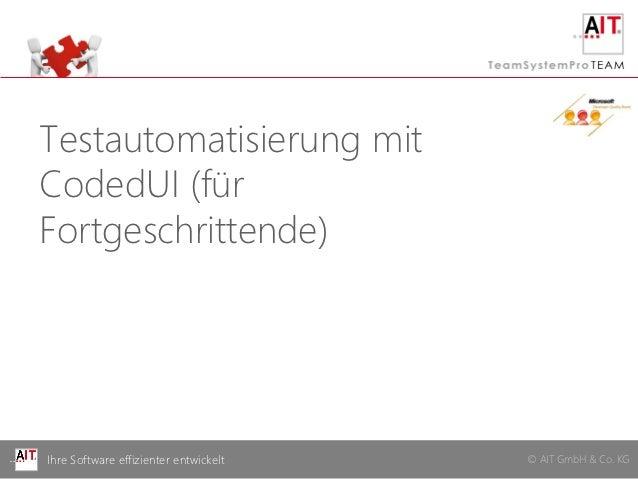 Testautomatisierung mitCodedUI (fürFortgeschrittende)Ihre Software effizienter entwickelt   © AIT GmbH & Co. KG
