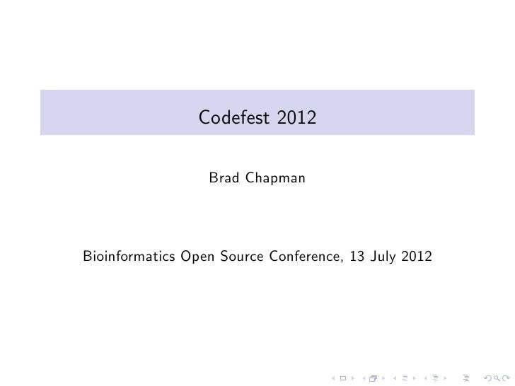 Codefest 2012                  Brad ChapmanBioinformatics Open Source Conference, 13 July 2012