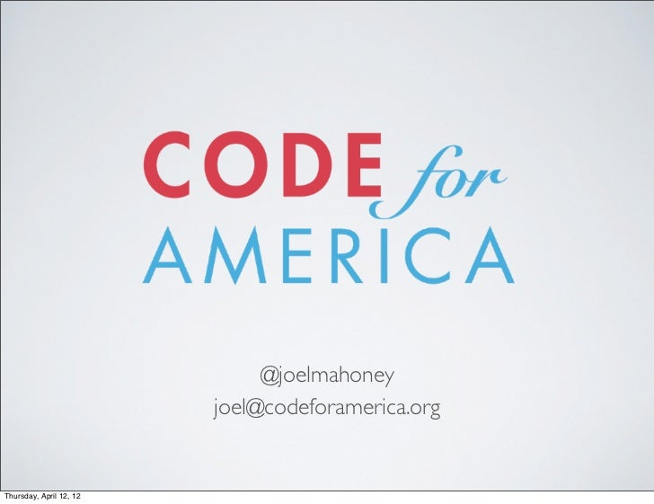 @joelmahoney                         joel@codeforamerica.orgThursday, April 12, 12