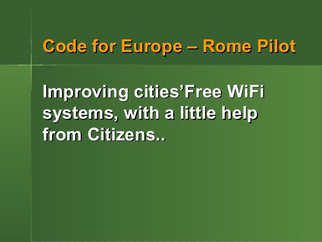 Code for Europe – Rome PilotImproving cities'Free WiFisystems, with a little helpfrom Citizens..