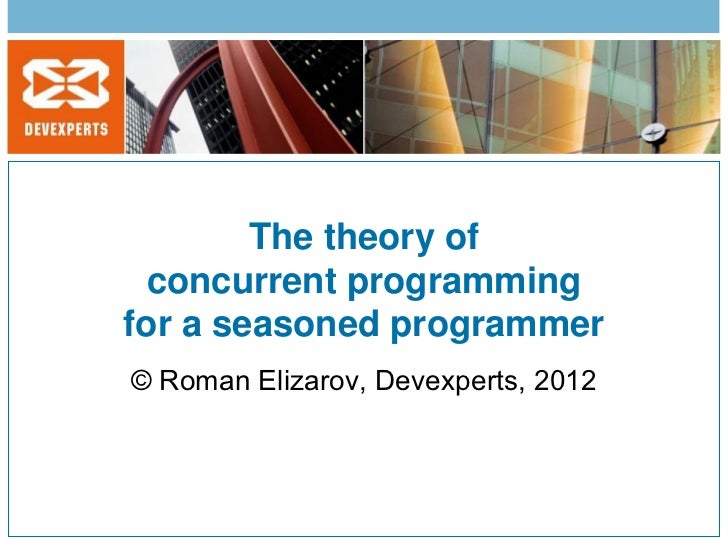 The theory of  concurrent programmingfor a seasoned programmer© Roman Elizarov, Devexperts, 2012