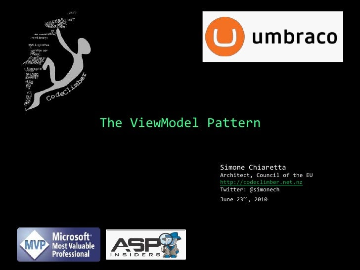 The ViewModel Pattern<br />Simone ChiarettaArchitect, Council of the EU<br />http://codeclimber.net.nz<br />Twitter: @simo...