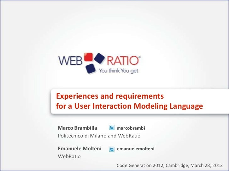 Experiences and requirementsfor a User Interaction Modeling LanguageMarco Brambilla          marcobrambiPolitecnico di Mil...