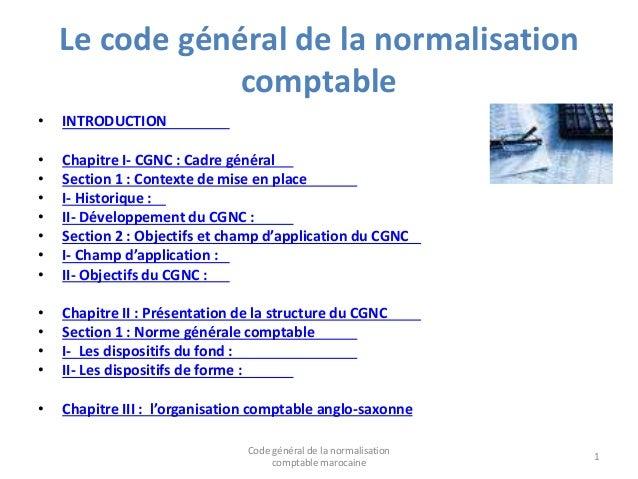 Le code général de la normalisation comptable • INTRODUCTION • Chapitre I- CGNC : Cadre général • Section 1 : Contexte de ...