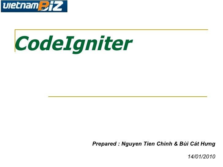 CodeIgniter Prepared : Nguyen Tien Chinh & Bùi Cát Hưng 14/01/2010