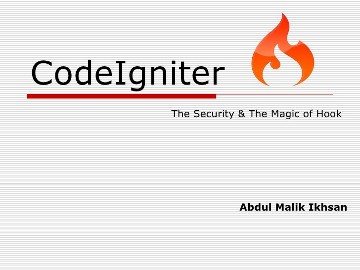 CodeIgniter       The Security & The Magic of Hook                   Abdul Malik Ikhsan