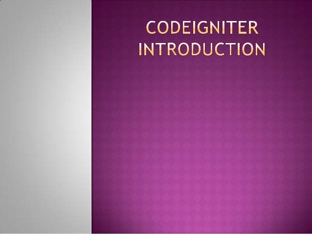 What is CodeIgniter  What is Framework  Pros and Cons of Codeigniter  History of CodeIgniter  Why codeIgniter popular