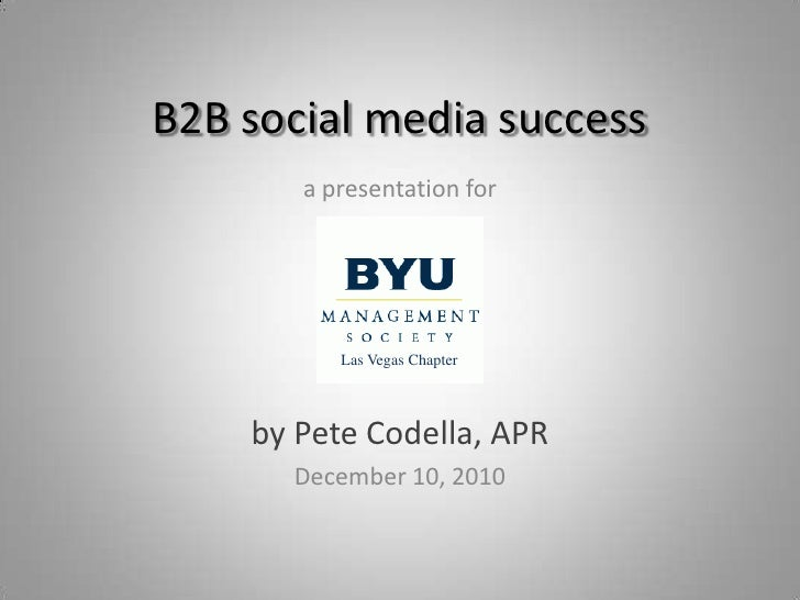 B2B social media success<br />a presentation for<br />Las Vegas<br />by Pete Codella, APR<br />December 10, 2010<br />