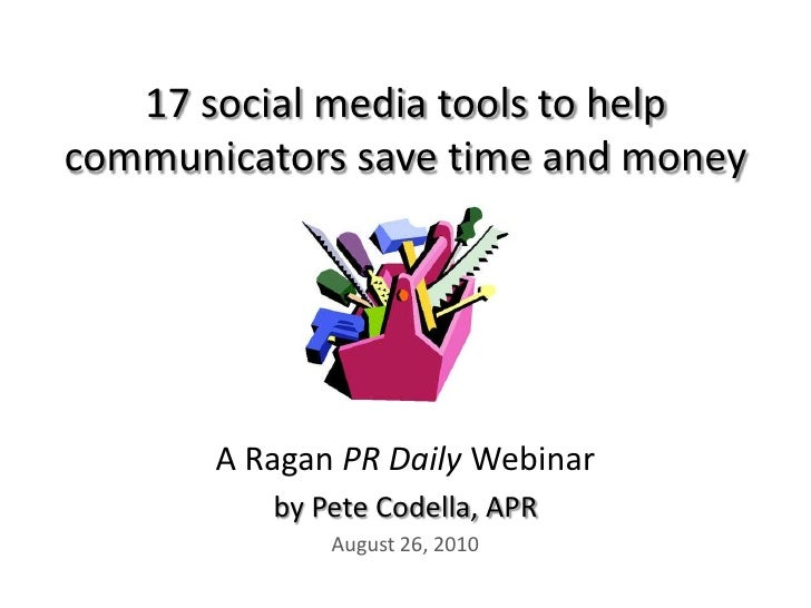 17 social media tools to help communicators save time and money<br />A Ragan PR Daily Webinar<br />by Pete Codella, APR<br...