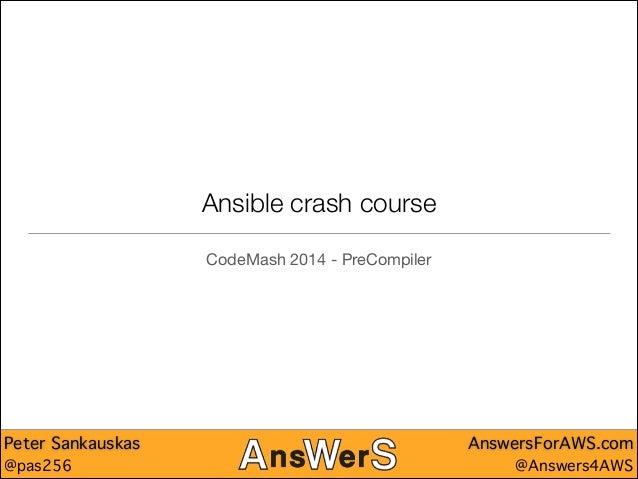 Ansible crash course CodeMash 2014 - PreCompiler  Peter Sankauskas @pas256  AnswersForAWS.com @Answers4AWS
