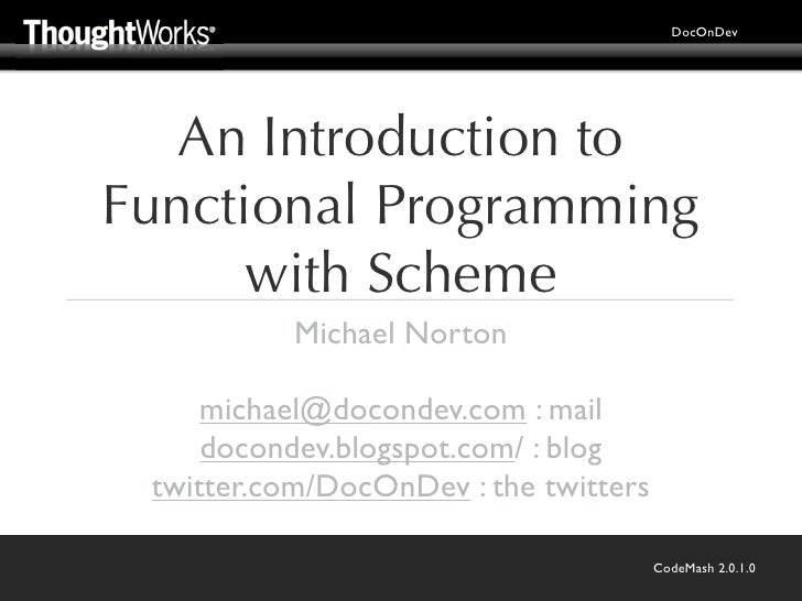 DocOnDev        An Introduction to Functional Programming       with Scheme            Michael Norton       michael@docond...