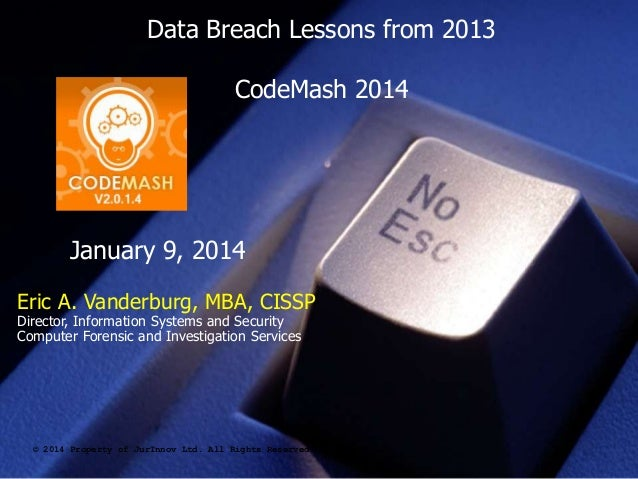 Data Breach Lessons from 2013 CodeMash 2014  January 9, 2014 Eric A. Vanderburg, MBA, CISSP Director, Information Systems ...