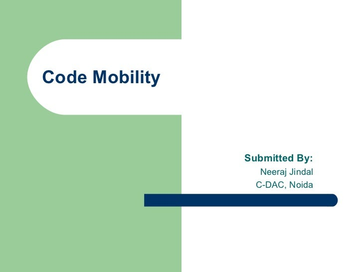 Code Mobility Submitted By: Neeraj Jindal C-DAC, Noida