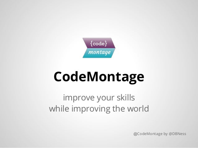 CodeMontage   improve your skillswhile improving the world                     @CodeMontage by @DBNess