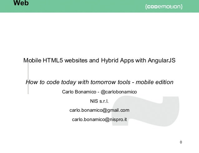 Mobile	HTML5	websites	and	Hybrid	Apps	with	AngularJS How	to	code	today	with	tomorrow	tools	-	mobile	edition Carlo	Bonamico...
