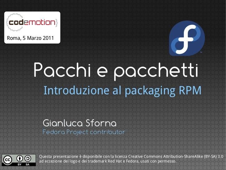 Roma, 5 Marzo 2011          Pacchi e pacchetti              Introduzione al packaging RPM              Gianluca Sforna    ...