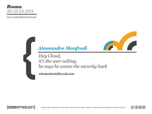 Alessandro ManfrediHey Cloud,it's the user calling,he says he wants the security backalessandro@filerock.com