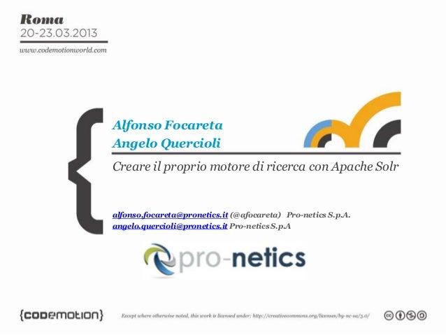 Alfonso FocaretaAngelo QuercioliCreare il proprio motore di ricerca con Apache Solralfonso.focareta@pronetics.it (@afocare...