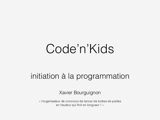 Code'n'Kids ! initiation à la programmation ! Xavier Bourguignon ! «l'organisateur de concours de lancer de bottes de pai...