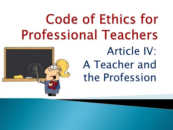 ethics for teachers The purpose of the model code of educator ethics (mcee) is to serve as a shared ethical guide for future and current educators who are faced with the complexities of.