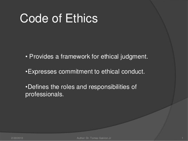 Code of Ethics            • Provides a framework for ethical judgment.            •Expresses commitment to ethical conduct...