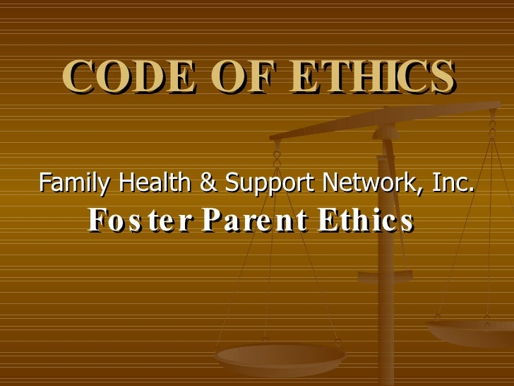 CODE OF ETHICS Family Health & Support Network, Inc.  Foster Parent Ethics