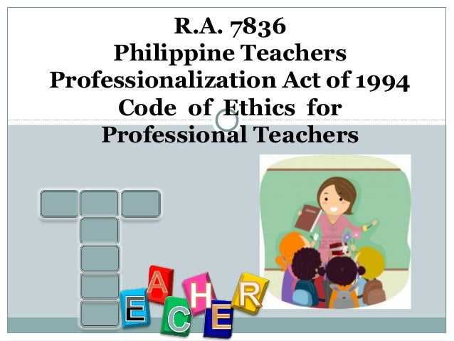 """republic act 7836 philippine teachers professionalization An act amending certain sections of republic act numbered seventy-eight hundred and thirty-six (ra no 7836), otherwise known as the """"philippine teachers professionalization act of 1994."""