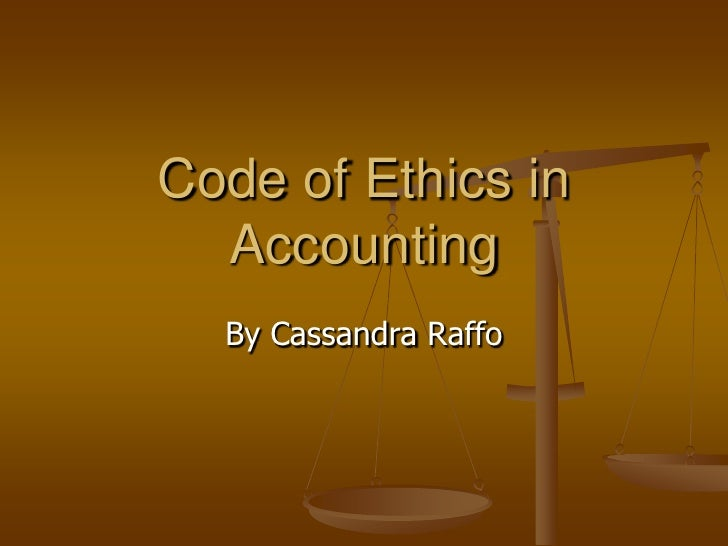 Code of Ethics in Accounting<br />By Cassandra Raffo<br />