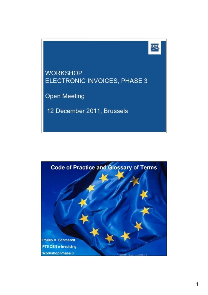 WORKSHOP ELECTRONIC INVOICES, PHASE 3 Open Meeting  12 December 2011, Brussels     Code of Practice and Glossary of TermsP...