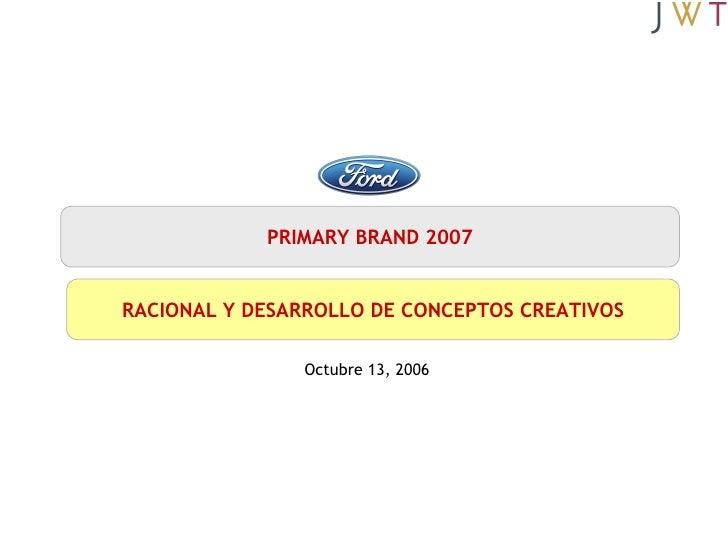 PRIMARY BRAND 2007 RACIONAL Y DESARROLLO DE CONCEPTOS CREATIVOS Octubre 13, 2006