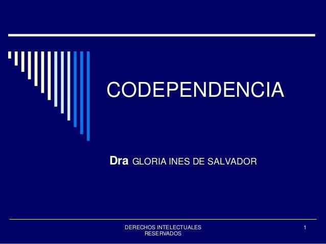 DERECHOS INTELECTUALES RESERVADOS 1 CODEPENDENCIA Dra GLORIA INES DE SALVADOR
