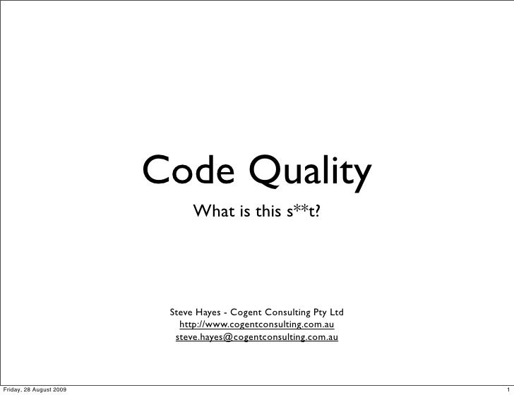 Code Quality                                What is this s**t?                               Steve Hayes - Cogent Consulti...