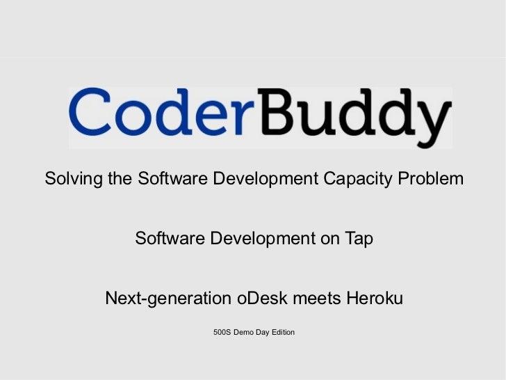 Solving the Software Development Capacity Problem Software Development on Tap Next-generation oDesk meets Heroku 500S Demo...