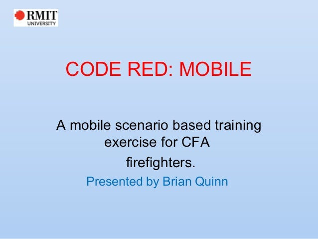CODE RED: MOBILEA mobile scenario based training      exercise for CFA          firefighters.     Presented by Brian Quinn