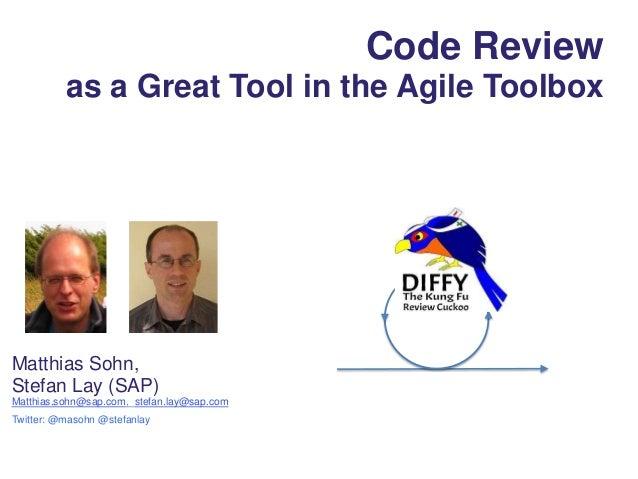 Code Reviewas a Great Tool in the Agile ToolboxMatthias Sohn,Stefan Lay (SAP)Matthias.sohn@sap.com, stefan.lay@sap.comTwit...
